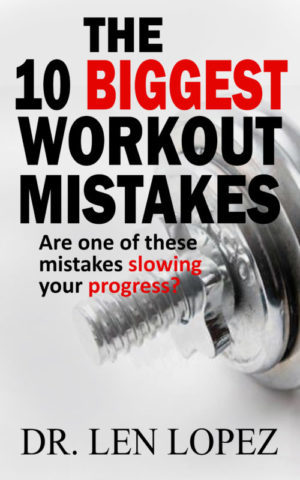 workout mistakes, fitness mistakes, exercise mistakes, dr len lopez