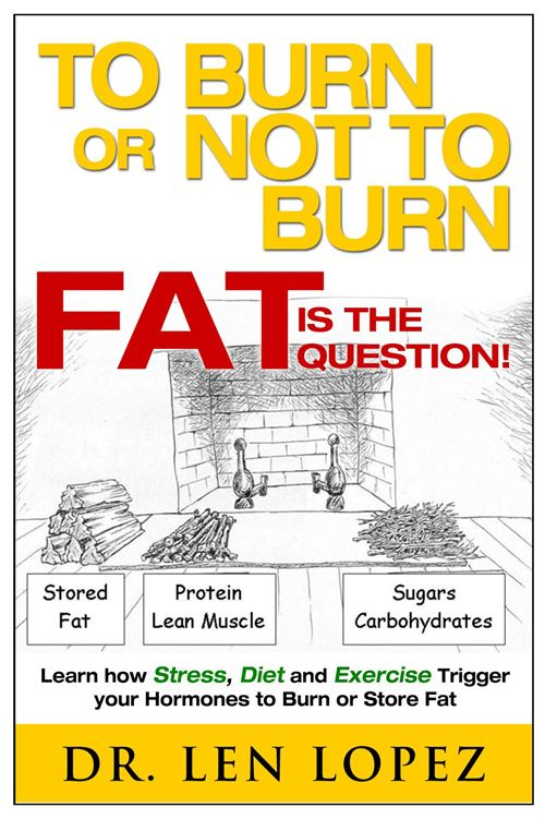 Dr. Len Lopez, to burn or not to burn fat is the question, burning fat or burning calories,